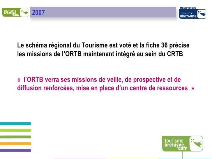Le schéma régional du Tourisme est voté et la fiche 36 précise les missions de l'ORTB maintenant intégré au sein du CRTB «...