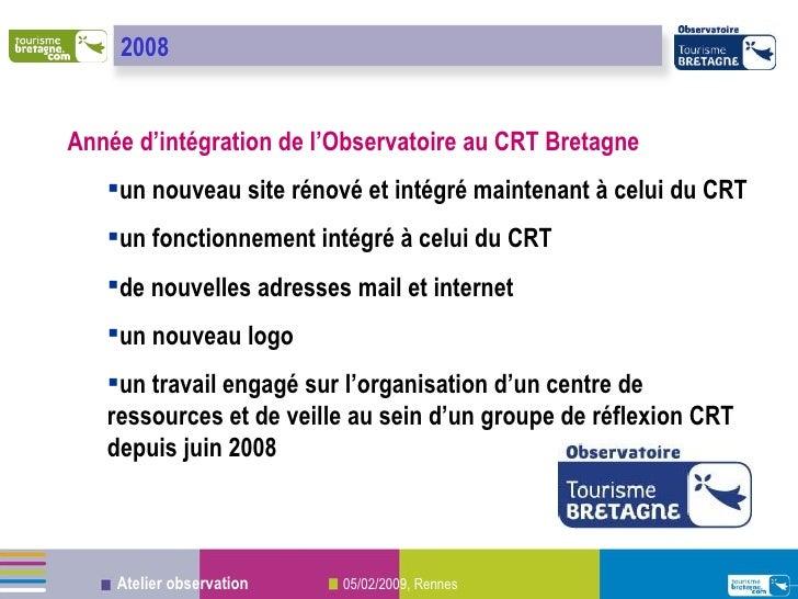 <ul><li>Année d'intégration de l'Observatoire au CRT Bretagne </li></ul><ul><ul><li>un nouveau site rénové et intégré main...