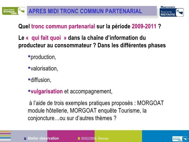 <ul><li>Quel  tronc commun partenarial  sur la période  2009-2011  ? </li></ul><ul><li>Le  «qui fait quoi»  dans la chaî...
