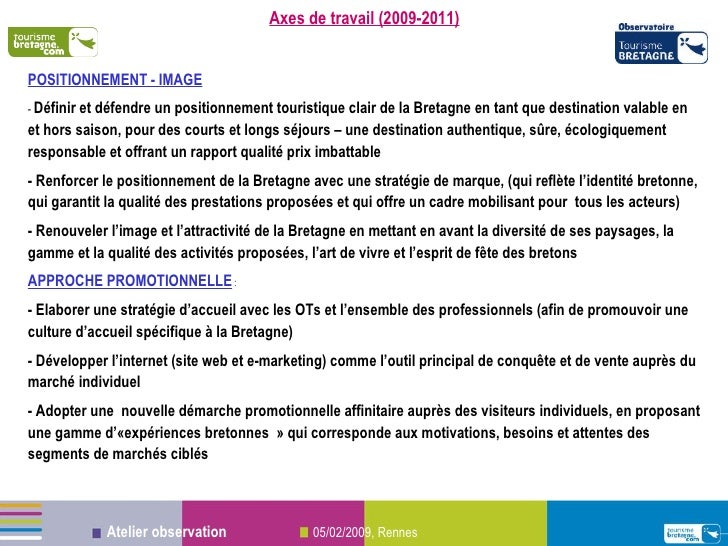 Axes de travail (2009-2011) POSITIONNEMENT - IMAGE -  Définir et défendre un positionnement touristique clair de la Bretag...