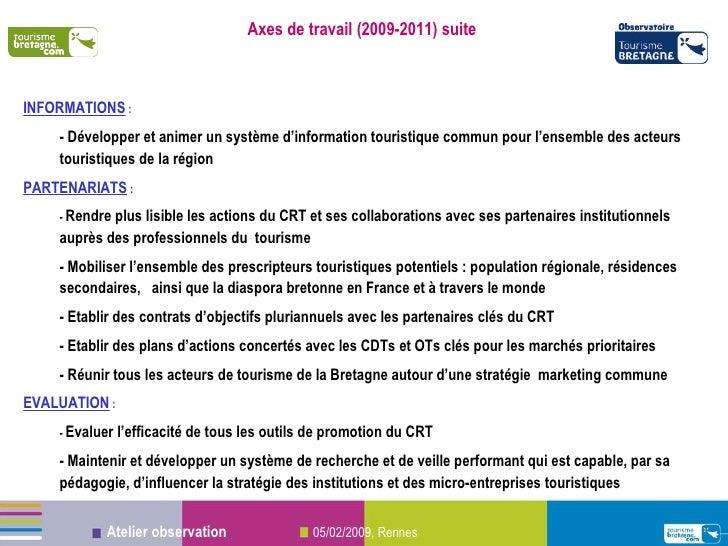 Axes de travail (2009-2011) suite INFORMATIONS  : - Développer et animer un système d'information touristique commun pour ...