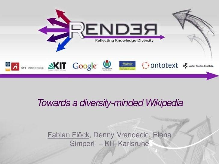 Towards a diversity-minded Wikipedia  Fabian Flöck, Denny Vrandecic, Elena        Simperl – KIT Karlsruhe