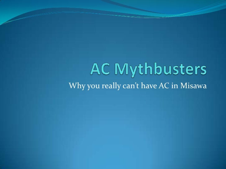 AC Mythbusters<br />Why you really can't have AC in Misawa<br />