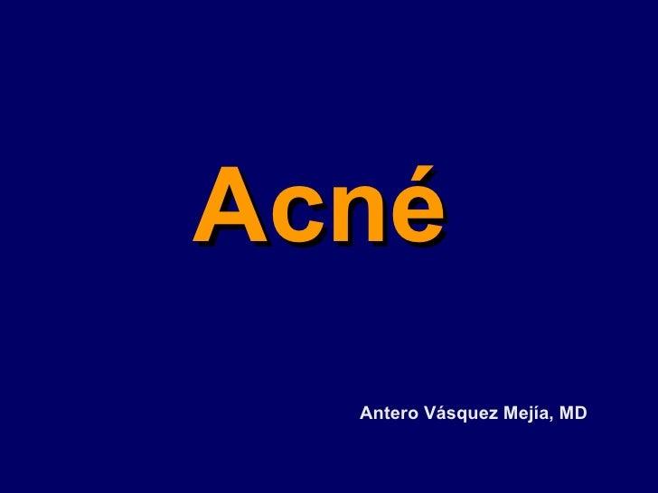 Acné Antero Vásquez Mejía, MD