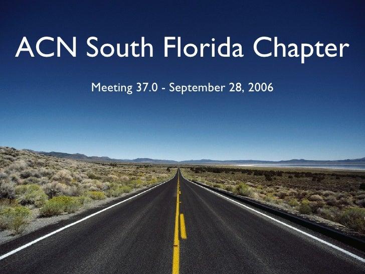 ACN South Florida Chapter <ul><ul><li>Meeting 37.0 - September 28, 2006 </li></ul></ul>
