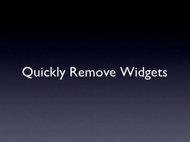 Quickly Remove Widgets