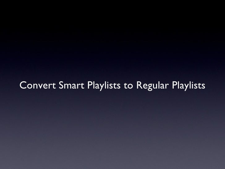 Convert Smart Playlists to Regular Playlists