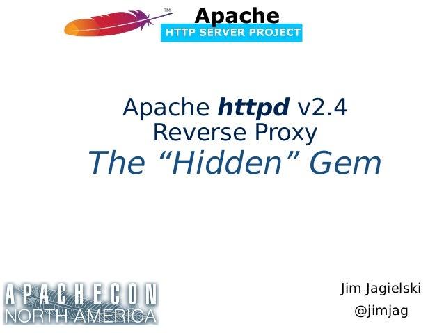 """Jim Jagielski @jimjag Apache httpd v2.4 Reverse Proxy The """"Hidden"""" Gem"""