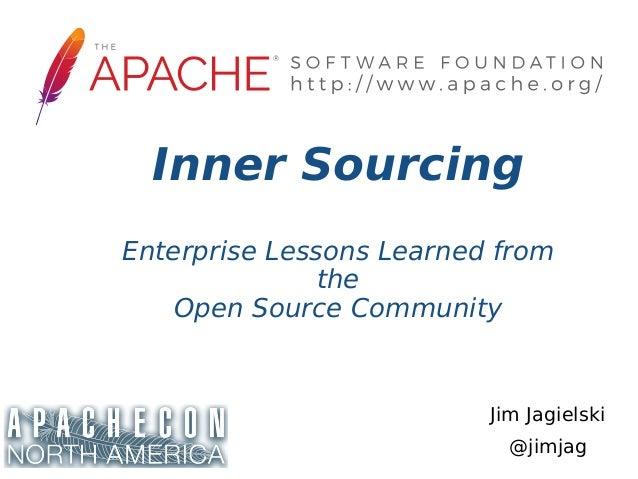 Jim Jagielski @jimjag Inner Sourcing Enterprise Lessons Learned from the Open Source Community