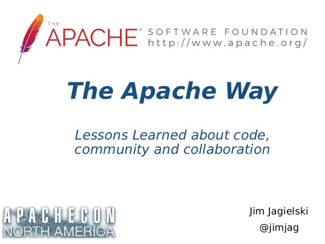 Jim Jagielski @jimjag The Apache Way Lessons Learned about code, community and collaboration