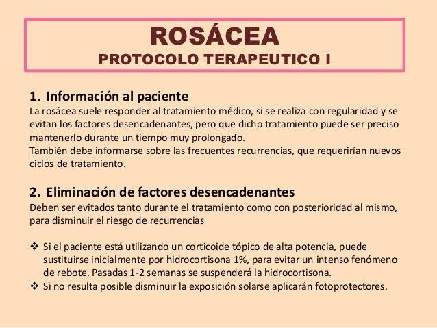 ROSÁCEA PROTOCOLO TERAPEUTICO I 1. Información al paciente La rosácea suele responder al tratamiento médico, si se realiza...