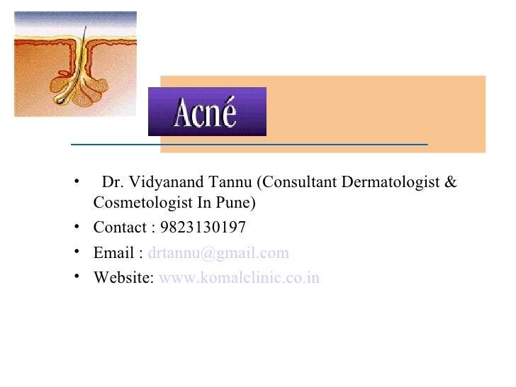 <ul><li>Dr. Vidyanand Tannu (Consultant Dermatologist & Cosmetologist In Pune) </li></ul><ul><li>Contact : 9823130197 </li...