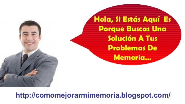 Hola, Si Estás Aquí Es Porque Buscas Una Solución A Tus Problemas De Memoria…  http://comomejorarmimemoria.blogspot.com/