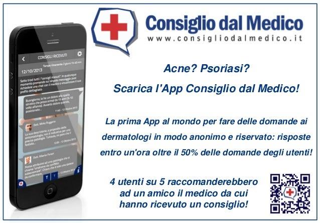 Acne? Psoriasi? Scarica l'App Consiglio dal Medico! La prima App al mondo per fare delle domande ai dermatologi in modo an...