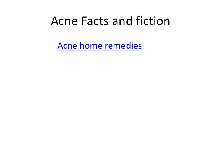 Acne Facts and fiction Acne home remedies