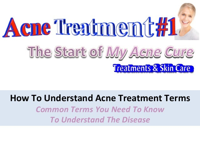 How  To  Understand  Acne  Treatment  Terms   Common  Terms  You  Need  To  Know     To  Under...