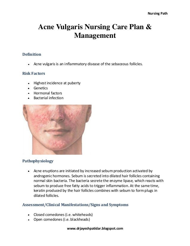 Nursing Path www.drjayeshpatidar.blogspot.com Acne Vulgaris Nursing Care Plan & Management Definition Acne vulgaris is an ...