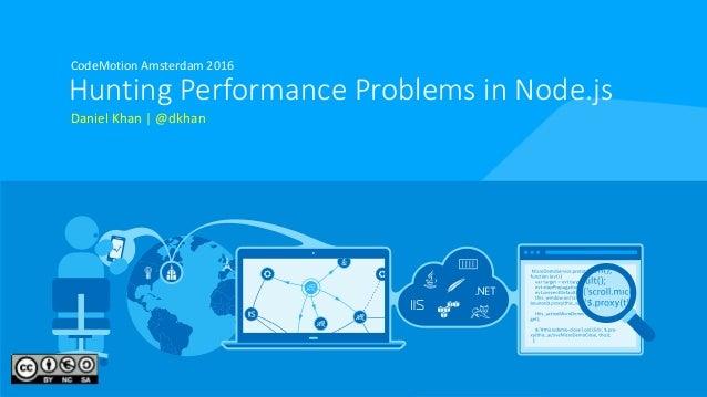 Hunting Performance Problems in Node.js CodeMotion Amsterdam 2016 Daniel Khan | @dkhan
