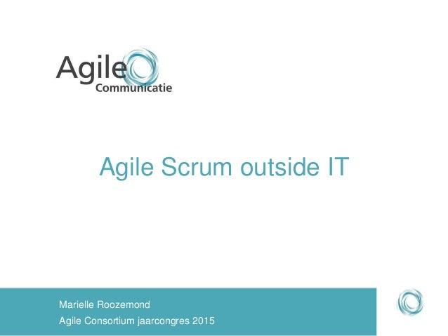Agile Scrum outside IT Marielle Roozemond Agile Consortium jaarcongres 2015