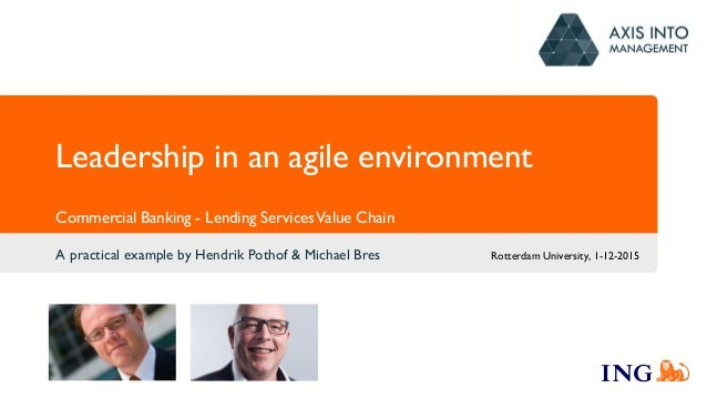 Leadership in an agile environment A practical example by Hendrik Pothof & Michael Bres Commercial Banking - Lending Servi...