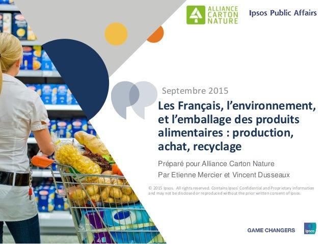 1 © 2015 Ipsos1 Préparé pour Alliance Carton Nature Par Etienne Mercier et Vincent Dusseaux Les Français, l'environnement,...