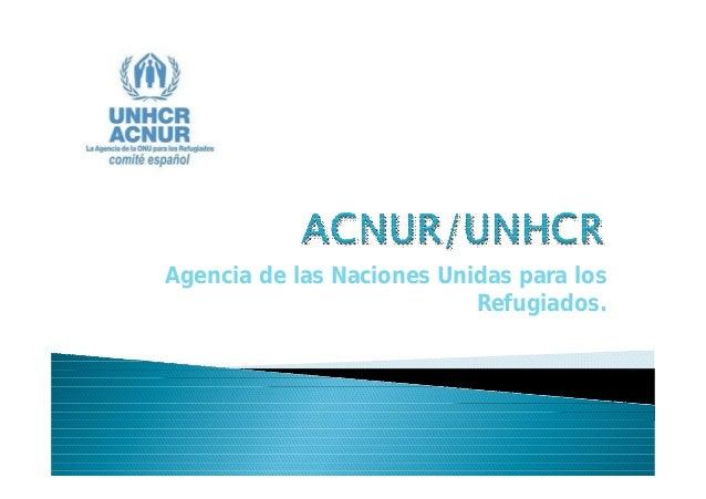 Agencia de las Naciones Unidas para los                           Refugiados.