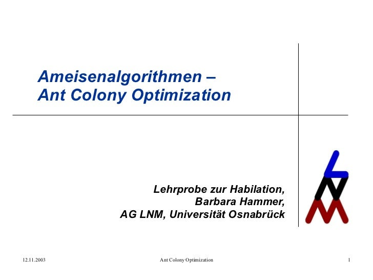 Ameisenalgorithmen – Ant Colony Optimization Lehrprobe zur Habilation, Barbara Hammer, AG LNM, Universität Osnabrück