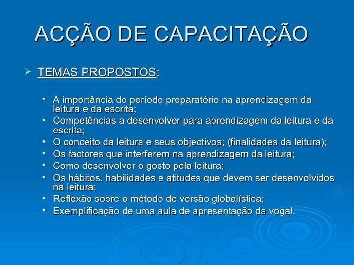 ACÇÃO DE CAPACITAÇÃO <ul><li>TEMAS PROPOSTOS : </li></ul><ul><ul><li>A importância do período preparatório na aprendizagem...
