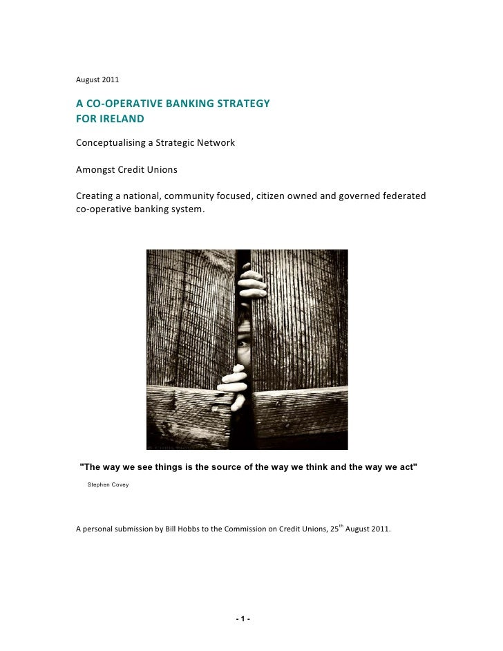 August 2011A CO-OPERATIVE BANKING STRATEGYFOR IRELANDConceptualising a Strategic NetworkAmongst Credit UnionsCreating a na...