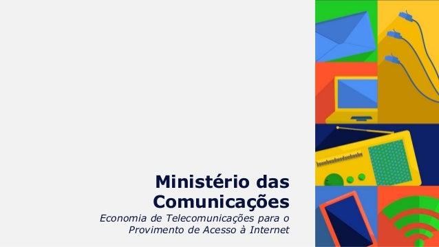 Ministério das Comunicações Economia de Telecomunicações para o Provimento de Acesso à Internet