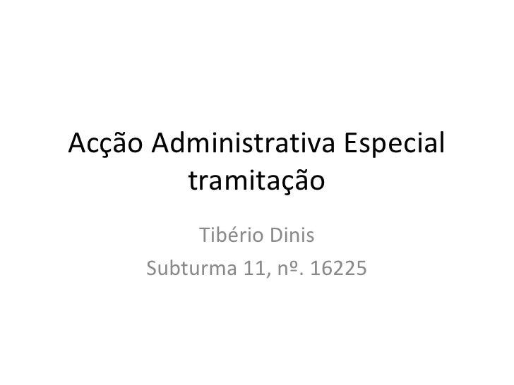 Acção Administrativa Especialtramitação<br />Tibério Dinis<br />Subturma 11, nº. 16225<br />