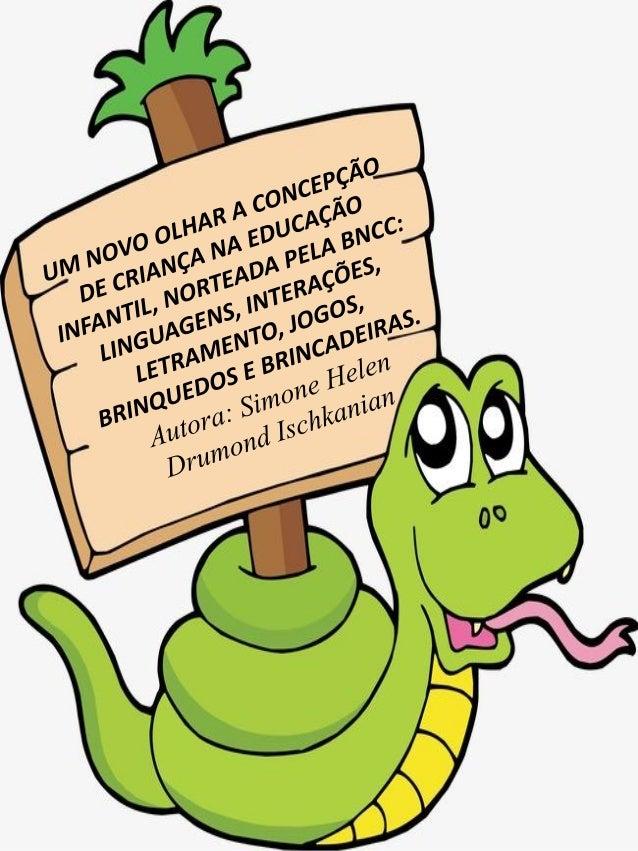 UM NOVO OLHAR A CONCEPÇÃO DE CRIANÇA NA EDUCAÇÃO INFANTIL, NORTEADA PELA BNCC: LINGUAGENS, INTERAÇÕES, LETRAMENTO, JOGOS, ...
