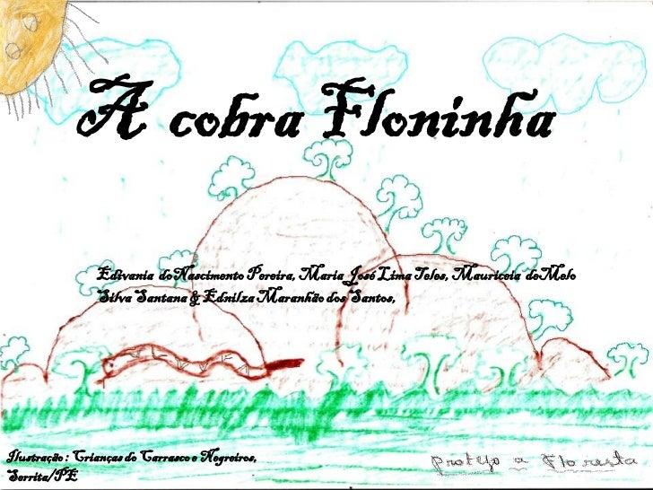 A cobra Floninha                Edivania doNascimento Pereira, Maria José Lima Teles, Mauriceia deMelo                Silv...