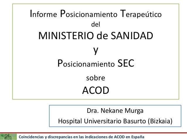 Coincidencias y discrepancias en las indicaciones de ACOD en España Informe Posicionamiento Terapeútico del MINISTERIO de ...