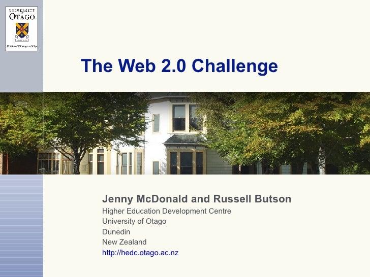 The Web 2.0 Challenge <ul><ul><li>Jenny McDonald and Russell Butson </li></ul></ul><ul><ul><li>Higher Education Developmen...