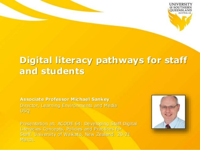 Digital literacy pathways for staff and students Associate Professor Michael Sankey Director, Learning Environments and Me...