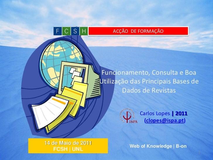 ACÇÃO DE FORMAÇÃO                     Funcionamento, Consulta e Boa                     Utilização das Principais Bases de...