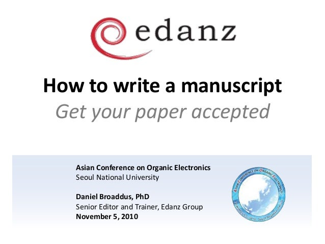 How to write a manuscript Get your paper accepted Asian Conference on Organic Electronics Seoul National University Daniel...