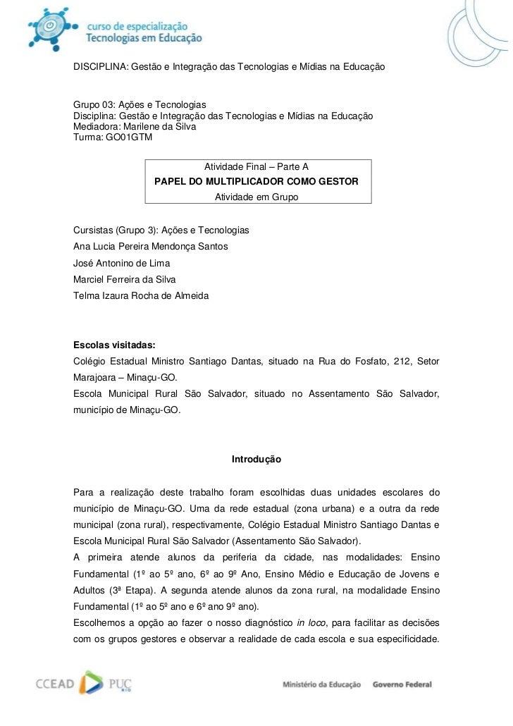 DISCIPLINA: Gestão e Integração das Tecnologias e Mídias na EducaçãoGrupo 03: Ações e TecnologiasDisciplina: Gestão e Inte...