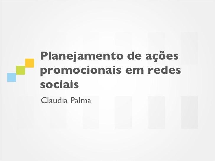 Planejamento de açõespromocionais em redessociaisClaudia Palma