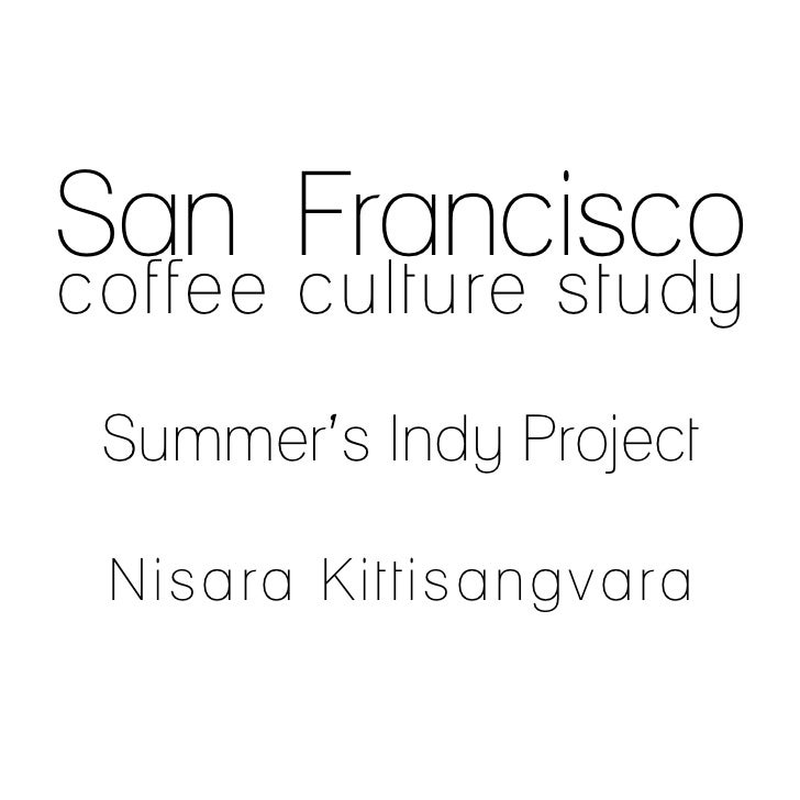 San Franciscocoffee culture study Summer's Indy Project Nisara Kittisangvara