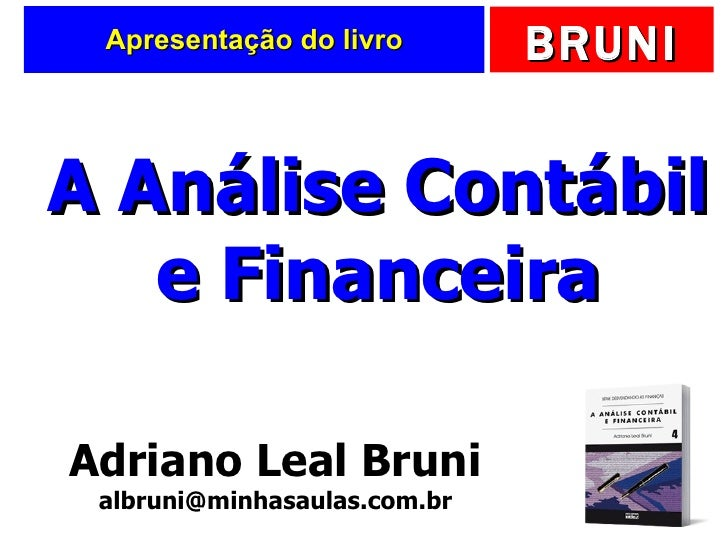 Apresentação do livro Adriano Leal Bruni [email_address] A Análise Contábil e Financeira