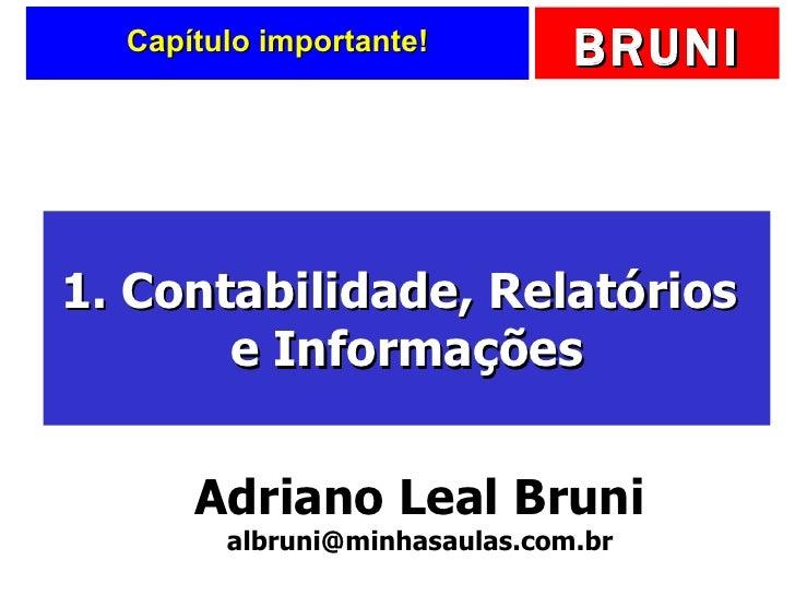Capítulo importante! 1. Contabilidade, Relatórios  e Informações Adriano Leal Bruni [email_address]