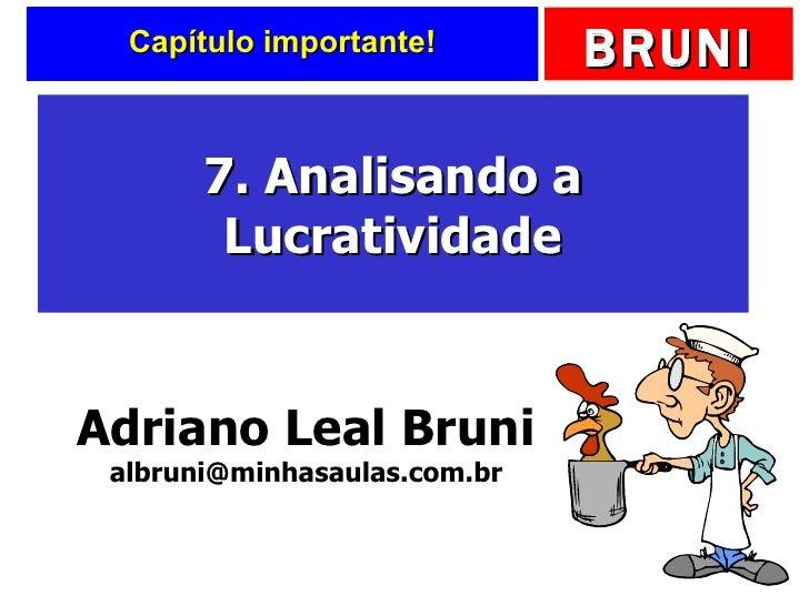 Capítulo importante! 7. Analisando a Lucratividade Adriano Leal Bruni [email_address]