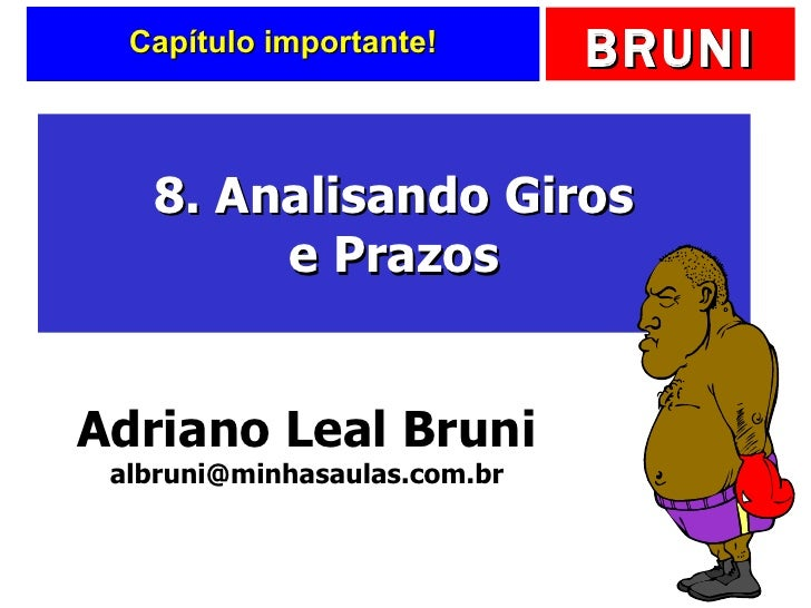 Capítulo importante! 8. Analisando Giros e Prazos Adriano Leal Bruni [email_address]