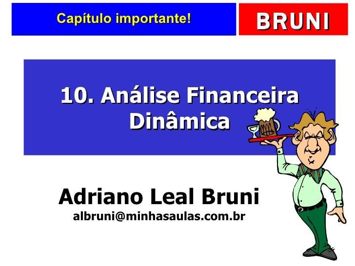 Capítulo importante! 10. Análise Financeira Dinâmica Adriano Leal Bruni [email_address]