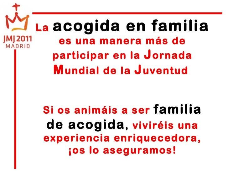 La  acogida en familia  es una manera más de participar en la  J ornada  M undial de la  J uventud  Si os animáis a ser  f...