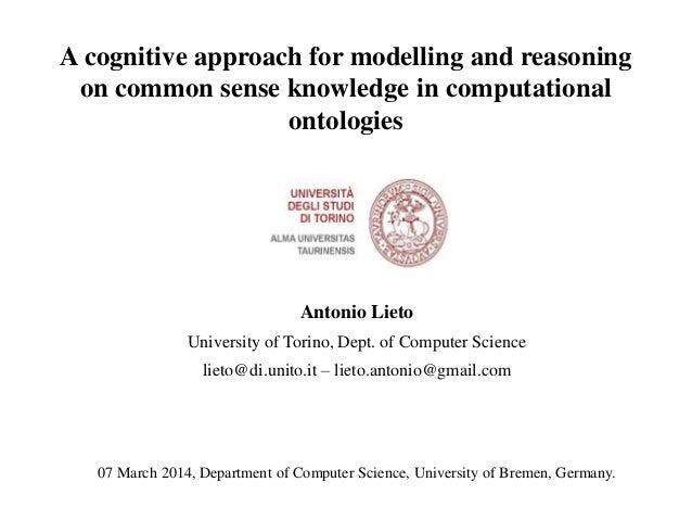 A cognitive approach for modelling and reasoning on common sense knowledge in computational ontologies  Antonio Lieto Univ...
