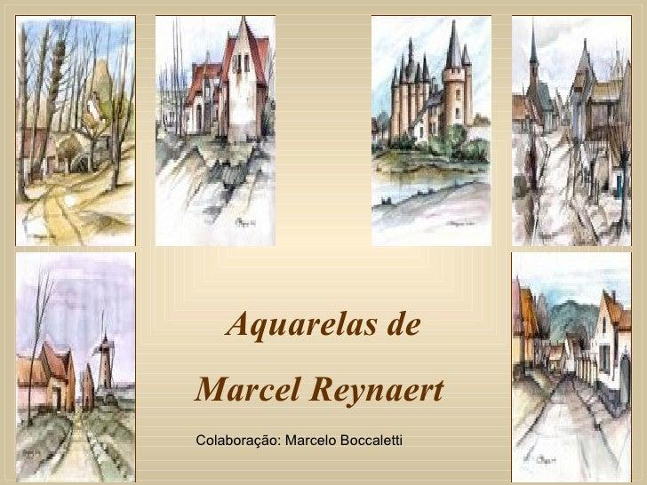 Aquarelas de Marcel Reynaert  Colaboração: Marcelo Boccaletti