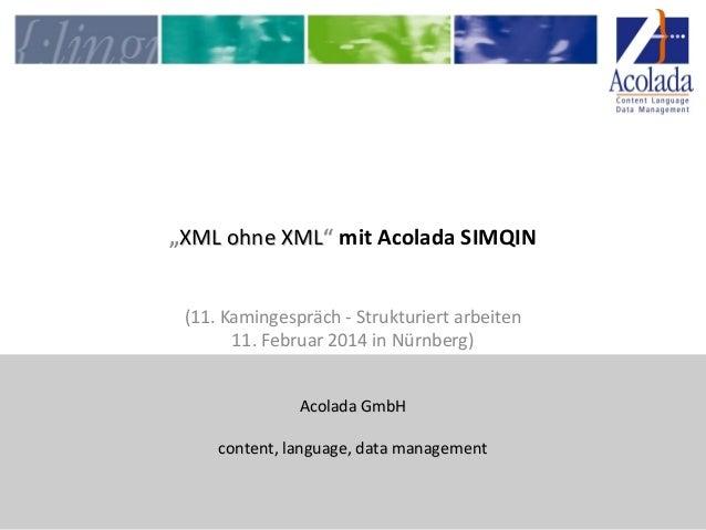 """""""XML ohne XML"""" mit Acolada SIMQIN XML (11. Kamingespräch - Strukturiert arbeiten 11. Februar 2014 in Nürnberg) Acolada Gmb..."""